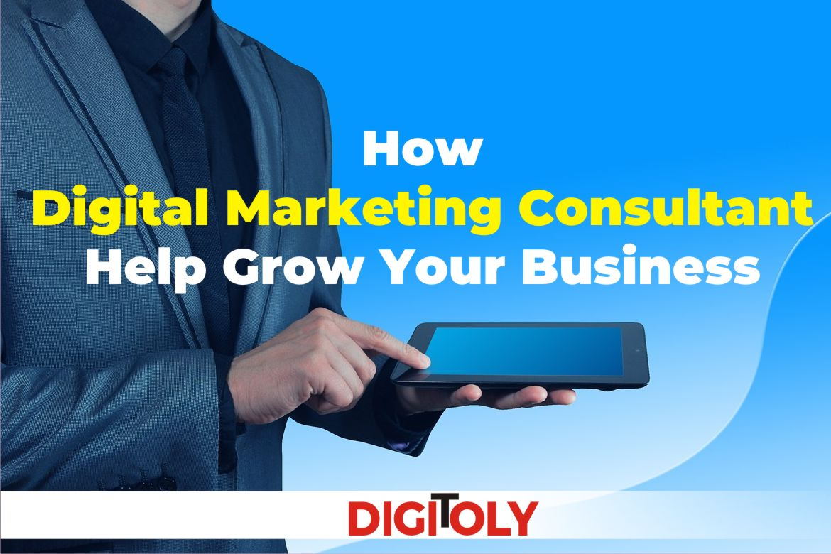 How Digital Marketing Consultant Help Grow Your Business